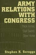 Army Relations With Congress Thick Armor, Dull Sword, Slow Horse