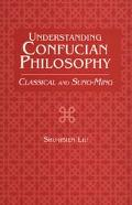 Understanding Confucian Philosophy Classical and Sung-Ming