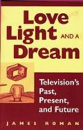Love, Light, and a Dream Television's Past, Present, and Future
