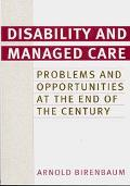 Disability and Managed Care Problems and Opportunities at the End of the Century