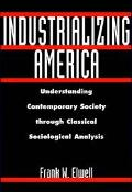 Industrializing America Understanding Contemporary Society Through Classical Sociological An...