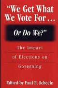We Get What We Vote For... or Do We? The Impact of Elections on Governing