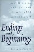 Endings and Beginnings Law, Medicine, and Society in Assisted Life and Death