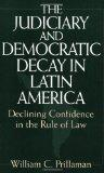 The Judiciary and Democratic Decay in Latin America: Declining Confidence in the Rule of Law