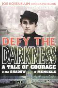 Defy the Darkness A Tale of Courage in the Shasdow of Mengele