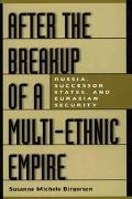 After the Breakup of a Multi-Ethnic Empire Russia, Successor States, and Eurasian Security