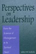 Perspectives on Leadership From the Science of Management to Its Spiritual Heart