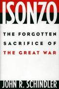 Isonzo The Forgotten Sacrifice of the Great War