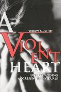 Violent Heart Understanding the Character and Development of Aggressive Individuals