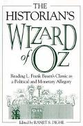 Historian's Wizard of Oz Reading L. Frank Baum's Classic As a Political and Monetary Allegory