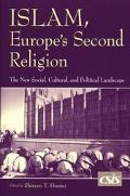 Islam, Europe's Second Religion The New Social, Cultural, and Political Landscape