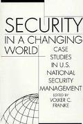 Security in a Changing World Case Studies in U.S. National Security Management