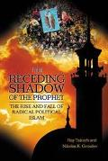 Receding Shadow of the Prophet The Rise and Fall of Radical Political Islam