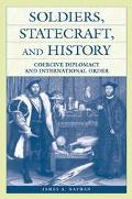 Soldiers, Statecraft, and History Coercive Diplomacy and International Order