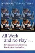 All Work and No Play How Educational Reforms Are Harming Our Preschoolers