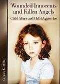 Wounded Innocents and Fallen Angels Child Abuse and Child Aggression