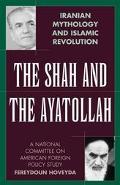 Shah and the Ayatollah Iranian Mythology and Islamic Revolution