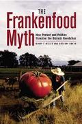 Frankenfood Myth How Protest And Politics Threaten The Biotech Revolution