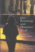 Our Runaway and Homeless Youth A Guide to Understanding