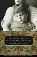 Helping Children Cope With the Death of a Parent A Guide for the First Year