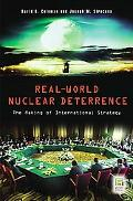 Real-World Nuclear Deterrence The Making of International Strategy