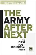 Army After Next The First Postindustrial Army