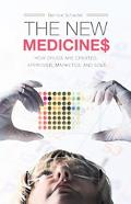 New Medicines How Drugs Are Created, Approved, Marketed, And Sold
