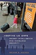 Keeping Us Safe Secret Intelligence And Homeland Security