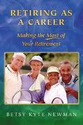 Retiring As a Career Making the Most of Your Retirement