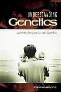 Understanding Genetics A Primer For Couples And Families