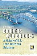 Borders And Bridges A History of U.S.-Latin American Relations