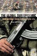 Global Gun Epidemic From Saturday Night Specials to Ak-47s