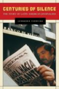 Centuries of Silence The Story of Latin American Journalism