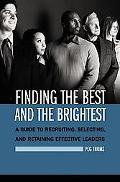 Finding The Best and the Brightest A Guide To Recruiting, Selecting, And Retaining Effective...