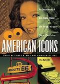 American Icons An Encyclopedia of the People, Places, and Things That Have Shaped Our Culture