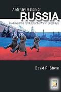 Military History of Russia From Ivan the Terrible to the War in Chechnya