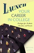 Launch Your Career in College Strategies for Students, Educators, And Parents