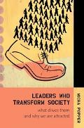 Leaders Who Transform Society What Drives Them And Why We Are Attracted