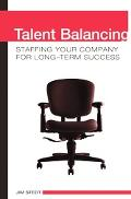 Talent Balancing Staffing Your Company for Long-term Success