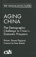 Aging China The Demographic Challenge to China's Economic Prospects