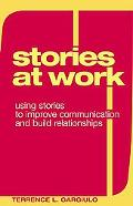 Stories At Work Using Stories to Improve Communication And Build Relationships