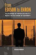 From Edison to Enron The Business of Power And What It Means for the Future of Electricity