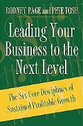 Leading Your Business To The Next Level The Six Core Disciplines Of Sustained Profitable Growth