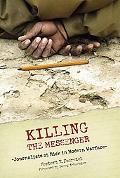 Killing the Messenger Journalists at Risk in Modern Warfare
