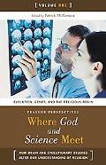 Where God And Science Meet How Brain And Evolutionary Studies Alter Our Understanding of Rel...
