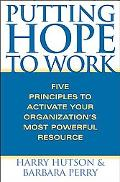 Putting Hope to Work Five Principles to Activate Your Organization's Most Powerful Resource