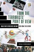 From the Terrorists' Point of View What They Experience And Why They Come to Destroy