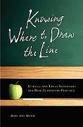 Knowing Where to Draw the Line Ethical And Legal Standards for Best Classroom Practice