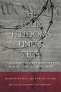Four Freedoms Under Siege The Clear And Present Danger from Our National Security State.