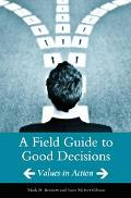 Field Guide to Good Decisions Values in Action